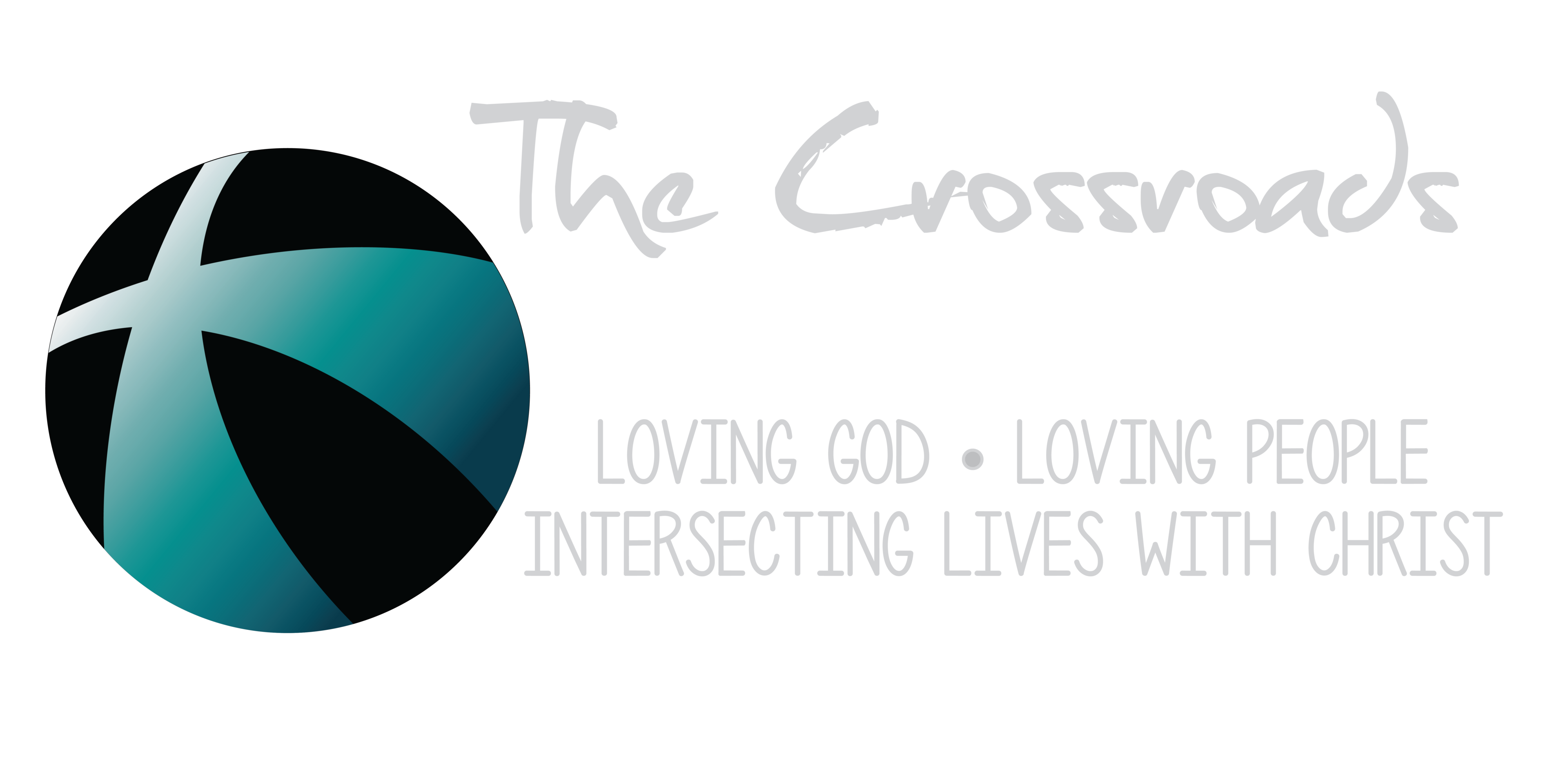 THE CROSSROADS CHURCH Love God, Love People and Intersect Lives with Christ